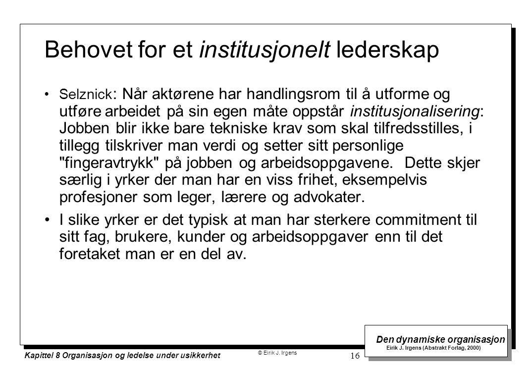 © Eirik J. Irgens Den dynamiske organisasjon Eirik J. Irgens (Abstrakt Forlag, 2000) Kapittel 8 Organisasjon og ledelse under usikkerhet 16 Behovet fo