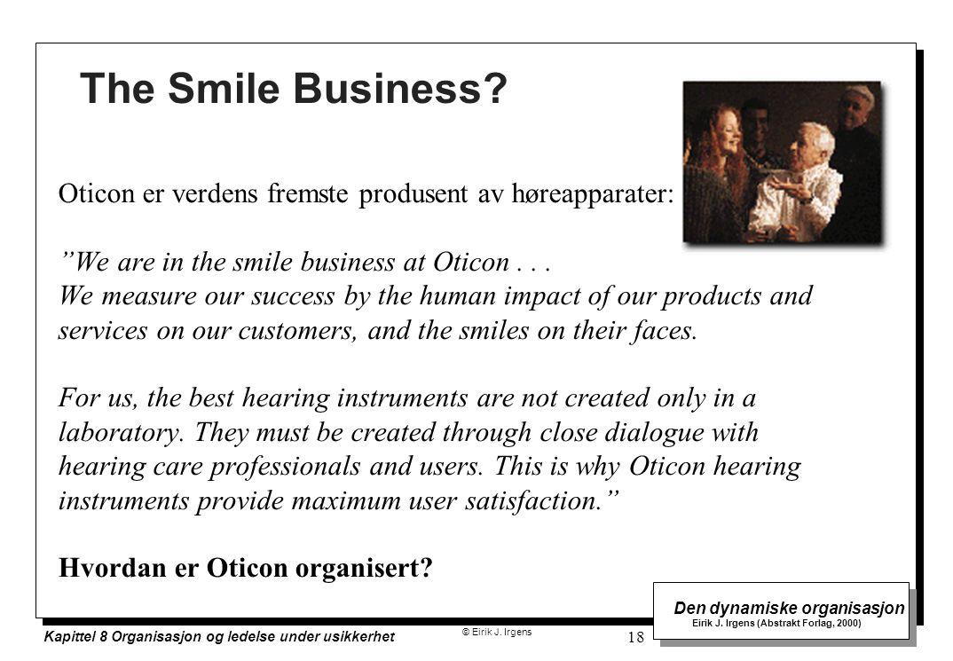 © Eirik J. Irgens Den dynamiske organisasjon Eirik J. Irgens (Abstrakt Forlag, 2000) Kapittel 8 Organisasjon og ledelse under usikkerhet 18 The Smile