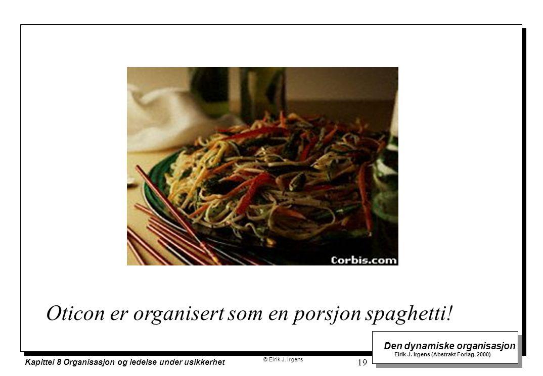 © Eirik J. Irgens Den dynamiske organisasjon Eirik J. Irgens (Abstrakt Forlag, 2000) Kapittel 8 Organisasjon og ledelse under usikkerhet 19 Oticon er