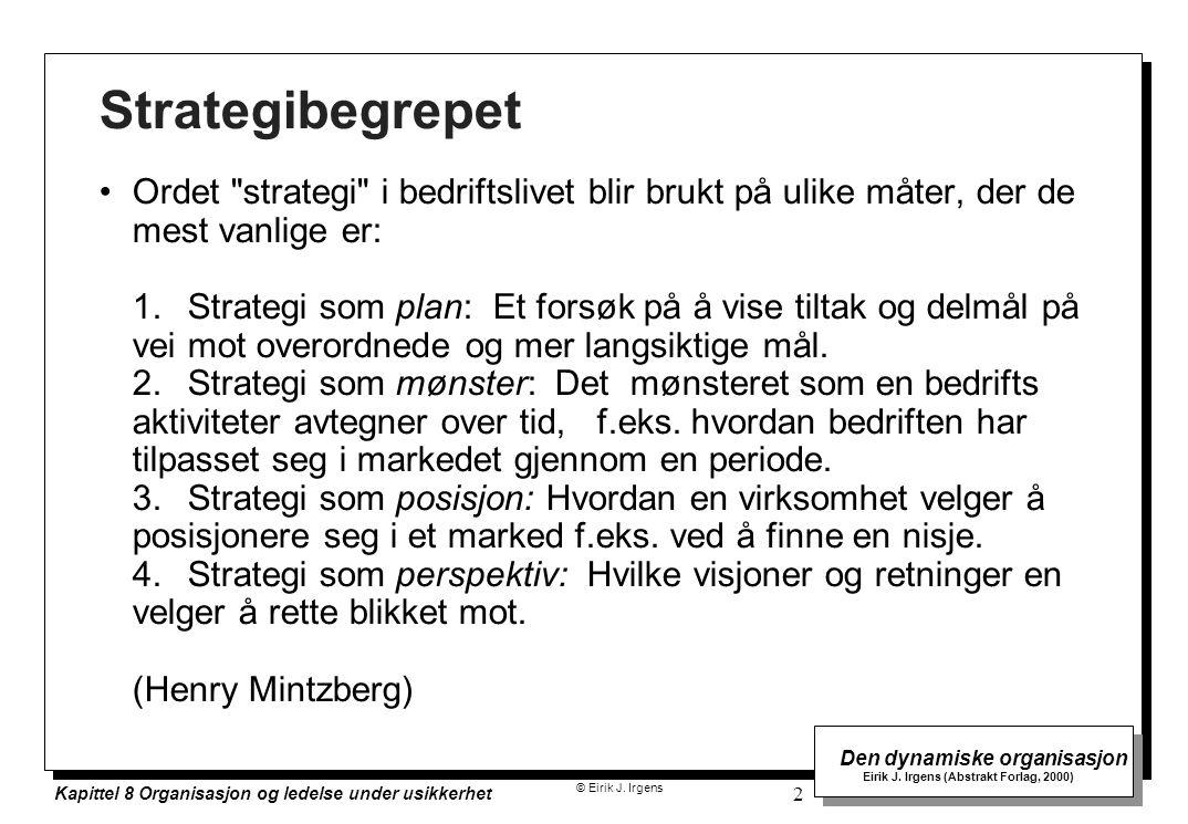 © Eirik J. Irgens Den dynamiske organisasjon Eirik J. Irgens (Abstrakt Forlag, 2000) Kapittel 8 Organisasjon og ledelse under usikkerhet 2 Strategibeg