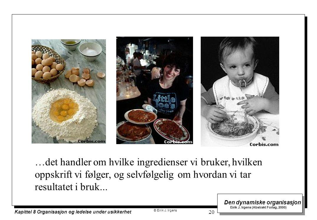 © Eirik J. Irgens Den dynamiske organisasjon Eirik J. Irgens (Abstrakt Forlag, 2000) Kapittel 8 Organisasjon og ledelse under usikkerhet 20 …det handl