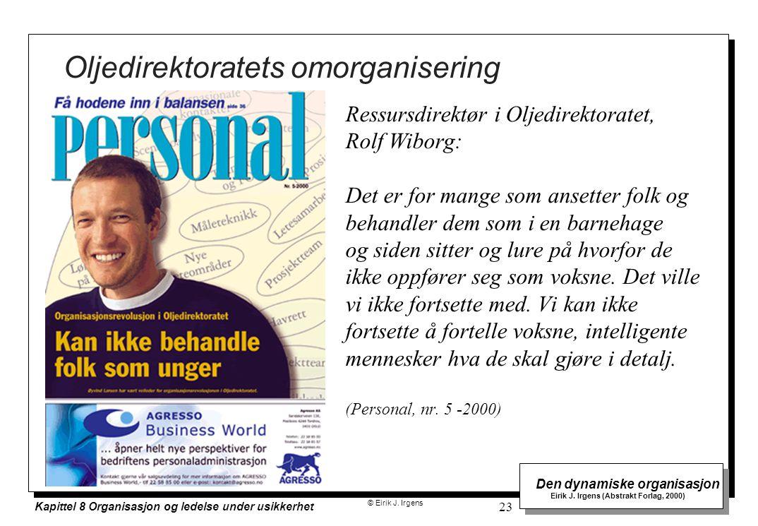 © Eirik J. Irgens Den dynamiske organisasjon Eirik J. Irgens (Abstrakt Forlag, 2000) Kapittel 8 Organisasjon og ledelse under usikkerhet 23 Oljedirekt