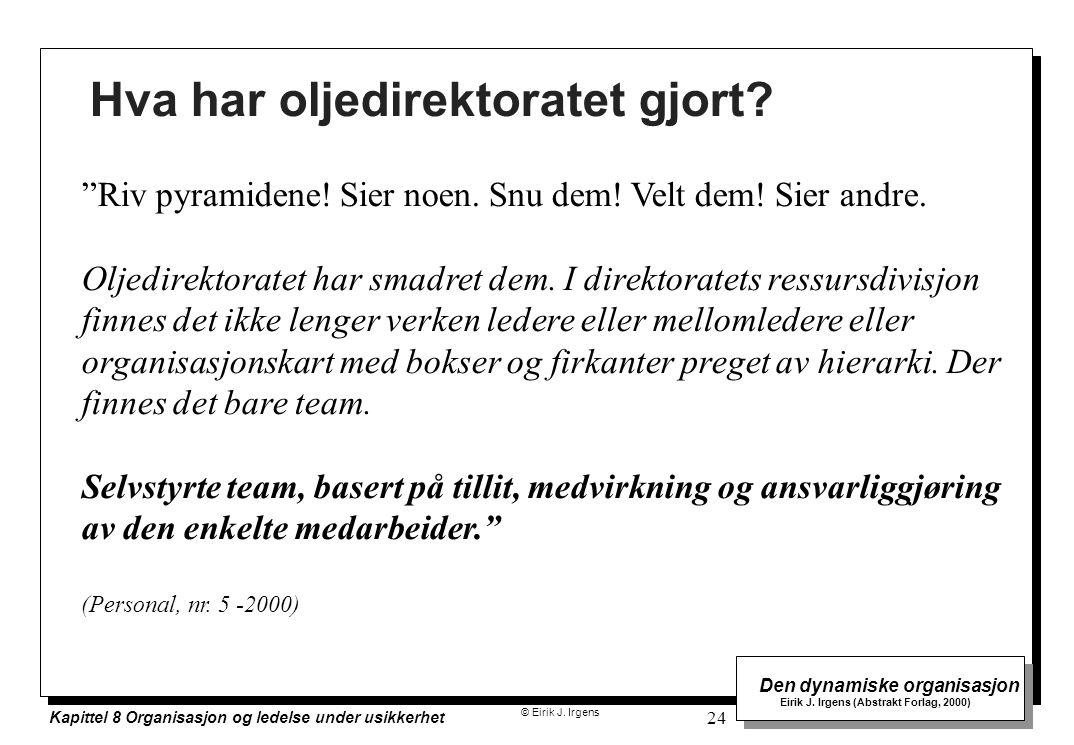 © Eirik J. Irgens Den dynamiske organisasjon Eirik J. Irgens (Abstrakt Forlag, 2000) Kapittel 8 Organisasjon og ledelse under usikkerhet 24 Hva har ol