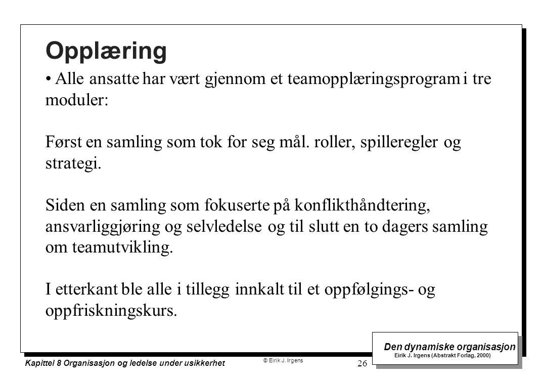 © Eirik J. Irgens Den dynamiske organisasjon Eirik J. Irgens (Abstrakt Forlag, 2000) Kapittel 8 Organisasjon og ledelse under usikkerhet 26 Opplæring