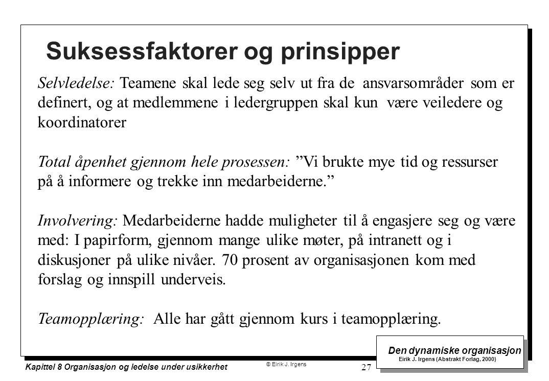 © Eirik J. Irgens Den dynamiske organisasjon Eirik J. Irgens (Abstrakt Forlag, 2000) Kapittel 8 Organisasjon og ledelse under usikkerhet 27 Suksessfak