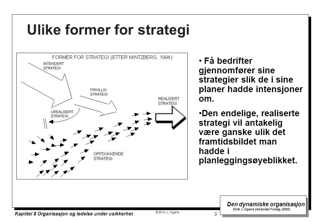 © Eirik J. Irgens Den dynamiske organisasjon Eirik J. Irgens (Abstrakt Forlag, 2000) Kapittel 8 Organisasjon og ledelse under usikkerhet 3 Ulike forme