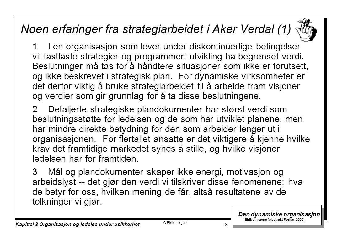 © Eirik J. Irgens Den dynamiske organisasjon Eirik J. Irgens (Abstrakt Forlag, 2000) Kapittel 8 Organisasjon og ledelse under usikkerhet 8 Noen erfari