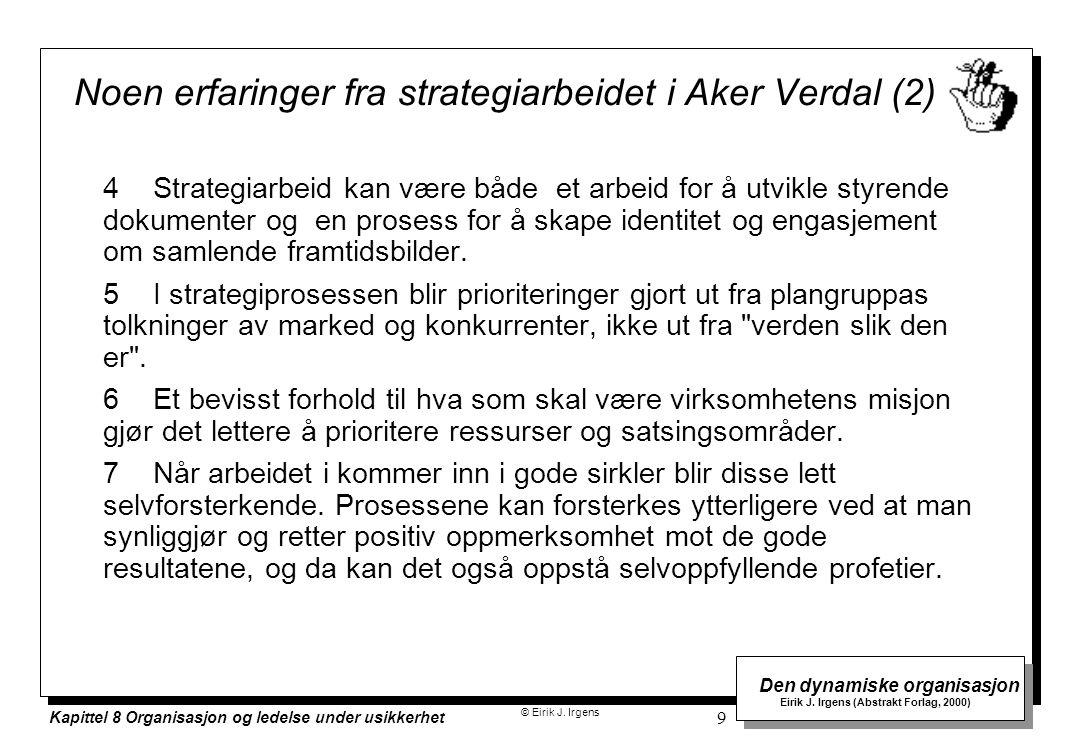 © Eirik J. Irgens Den dynamiske organisasjon Eirik J. Irgens (Abstrakt Forlag, 2000) Kapittel 8 Organisasjon og ledelse under usikkerhet 9 Noen erfari
