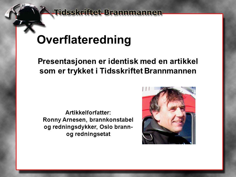 Presentasjonen er identisk med en artikkel som er trykket i Tidsskriftet Brannmannen Artikkelforfatter: Ronny Arnesen, brannkonstabel og redningsdykke