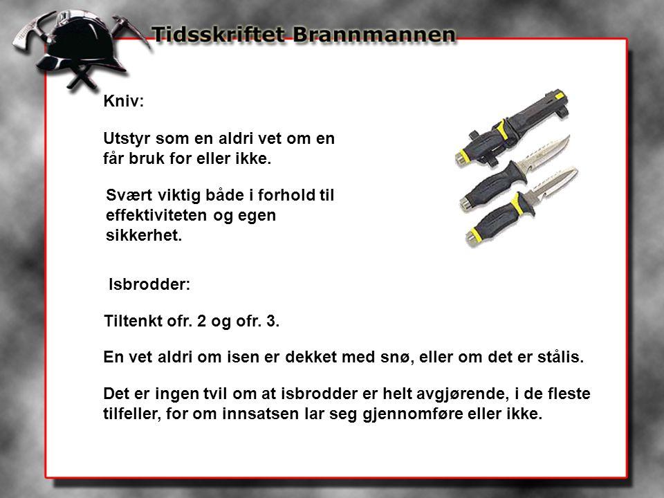 Kniv: Utstyr som en aldri vet om en får bruk for eller ikke. Svært viktig både i forhold til effektiviteten og egen sikkerhet. Isbrodder: Tiltenkt ofr