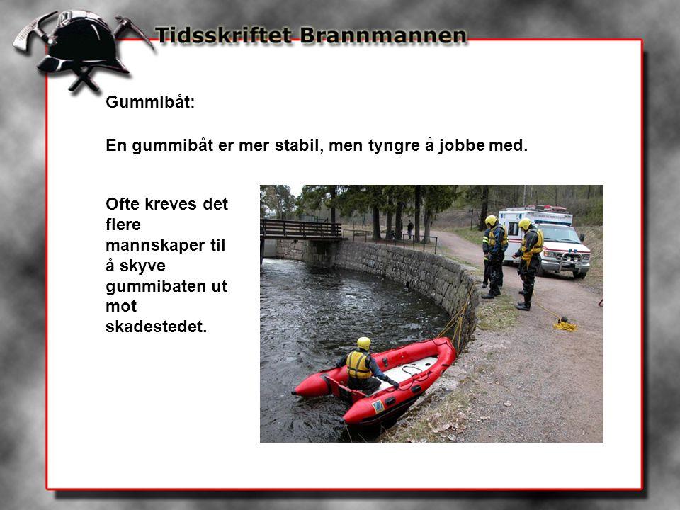 Gummibåt: En gummibåt er mer stabil, men tyngre å jobbe med. Ofte kreves det flere mannskaper til å skyve gummibaten ut mot skadestedet.