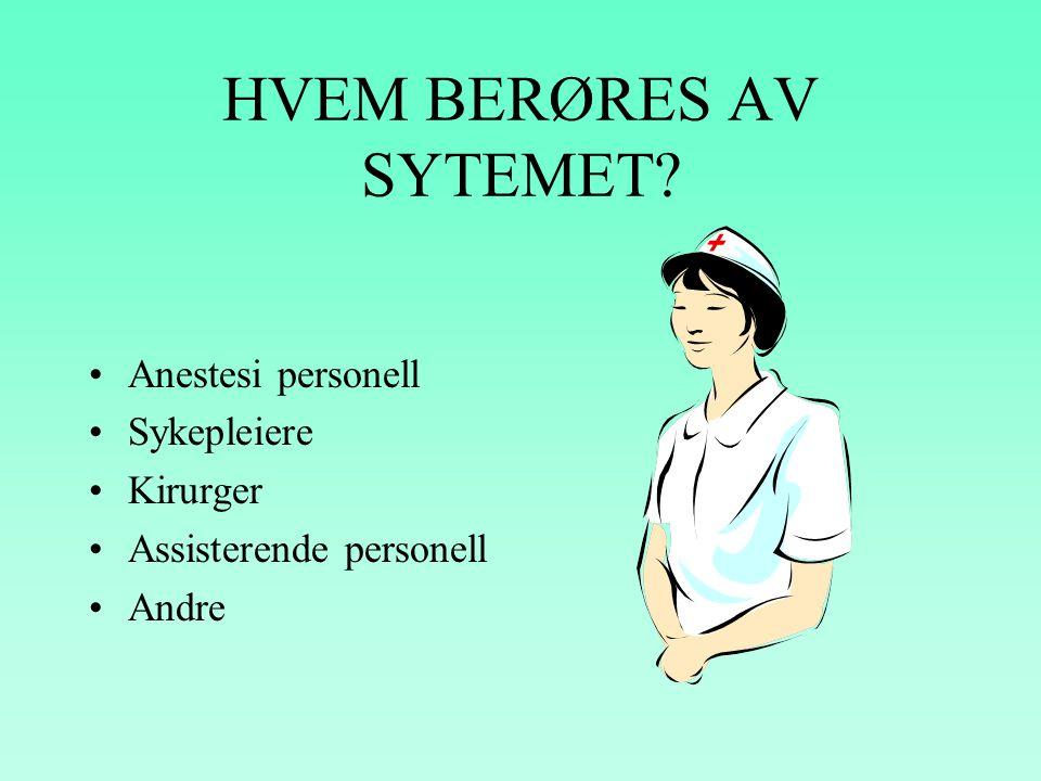 HVEM BERØRES AV SYTEMET? •Anestesi personell •Sykepleiere •Kirurger •Assisterende personell •Andre