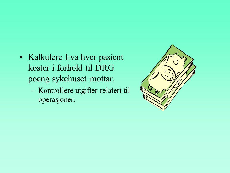 •Kalkulere hva hver pasient koster i forhold til DRG poeng sykehuset mottar.