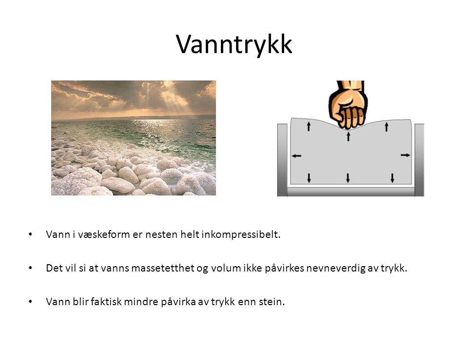 Vanntrykk • Vann i væskeform er nesten helt inkompressibelt. • Det vil si at vanns massetetthet og volum ikke påvirkes nevneverdig av trykk. • Vann bl