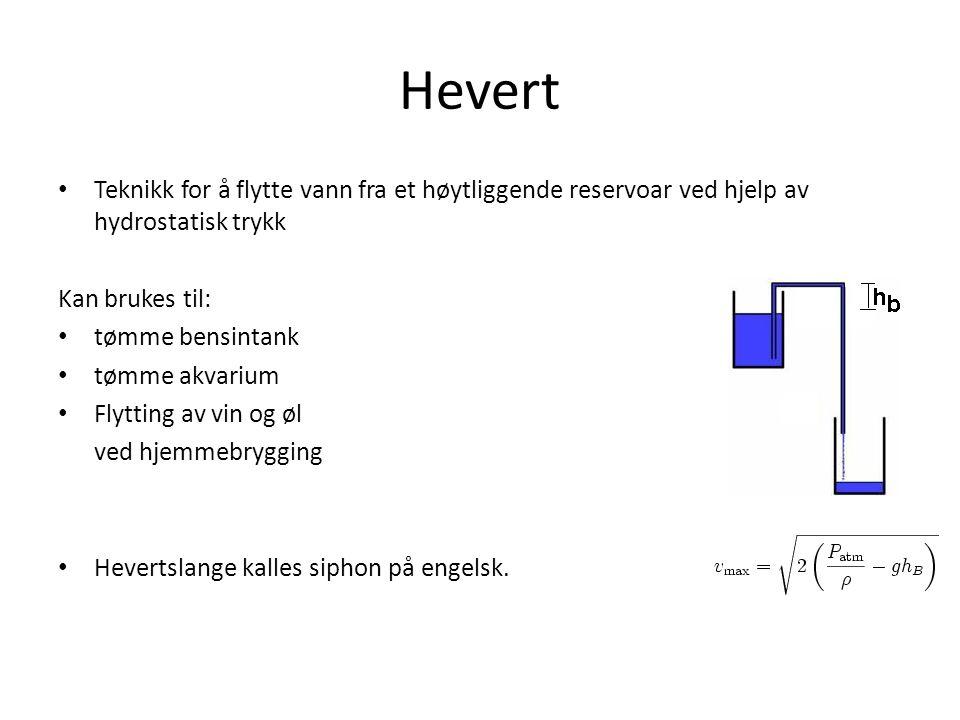 Hevert • Teknikk for å flytte vann fra et høytliggende reservoar ved hjelp av hydrostatisk trykk Kan brukes til: • tømme bensintank • tømme akvarium •