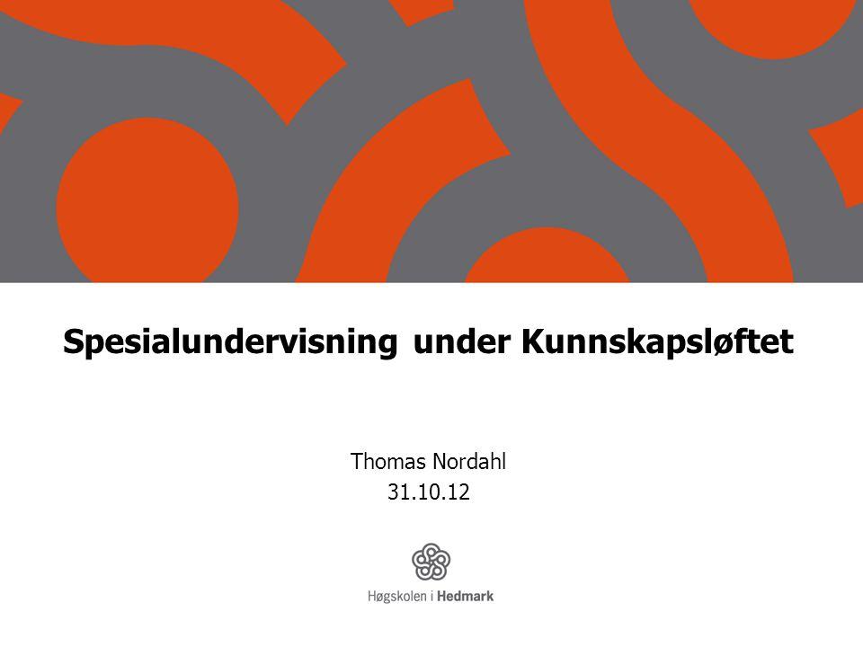 Spesialundervisning under Kunnskapsløftet Thomas Nordahl 31.10.12