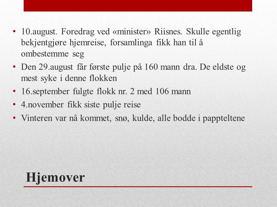 Hjemover • 10.august. Foredrag ved «minister» Riisnes. Skulle egentlig bekjentgjøre hjemreise, forsamlinga fikk han til å ombestemme seg • Den 29.augu