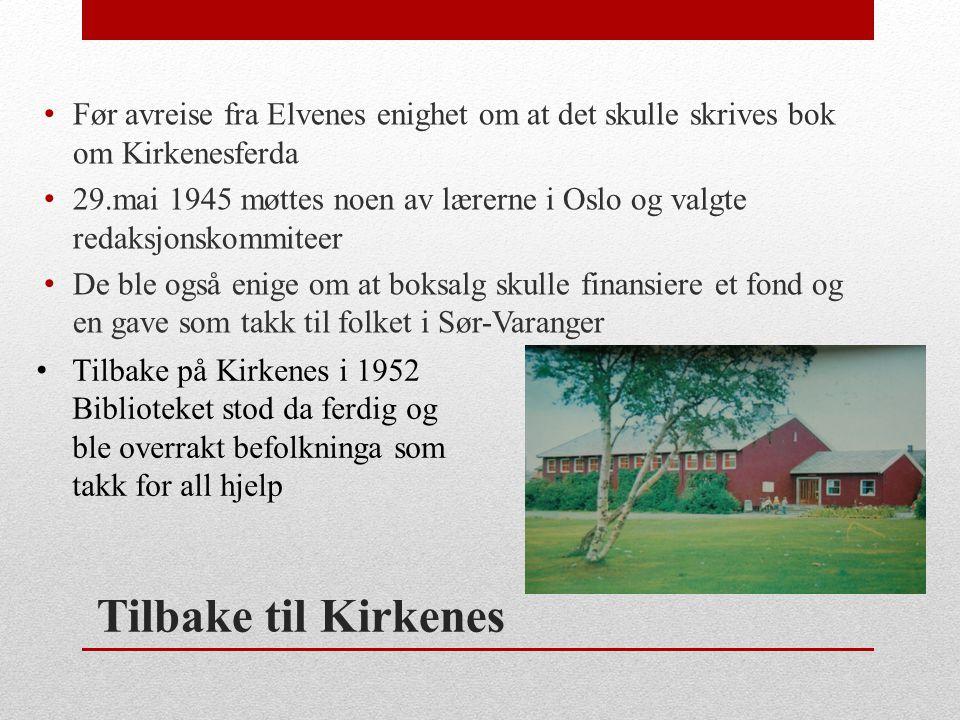 Tilbake til Kirkenes • Før avreise fra Elvenes enighet om at det skulle skrives bok om Kirkenesferda • 29.mai 1945 møttes noen av lærerne i Oslo og va