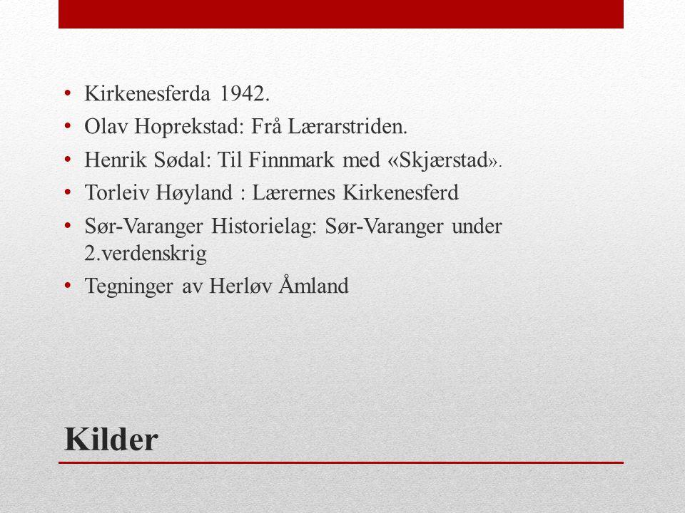 Kilder • Kirkenesferda 1942. • Olav Hoprekstad: Frå Lærarstriden. • Henrik Sødal: Til Finnmark med «Skjærstad ». • Torleiv Høyland : Lærernes Kirkenes