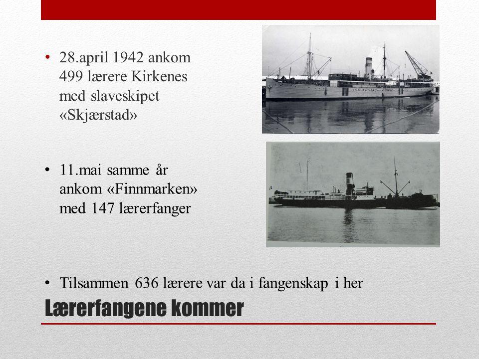 Lærerfangene kommer • 28.april 1942 ankom 499 lærere Kirkenes med slaveskipet «Skjærstad» • 11.mai samme år ankom «Finnmarken» med 147 lærerfanger • T