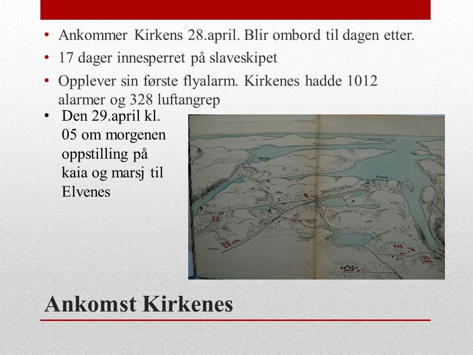 Ankomst Kirkenes • Ankommer Kirkens 28.april. Blir ombord til dagen etter. • 17 dager innesperret på slaveskipet • Opplever sin første flyalarm. Kirke