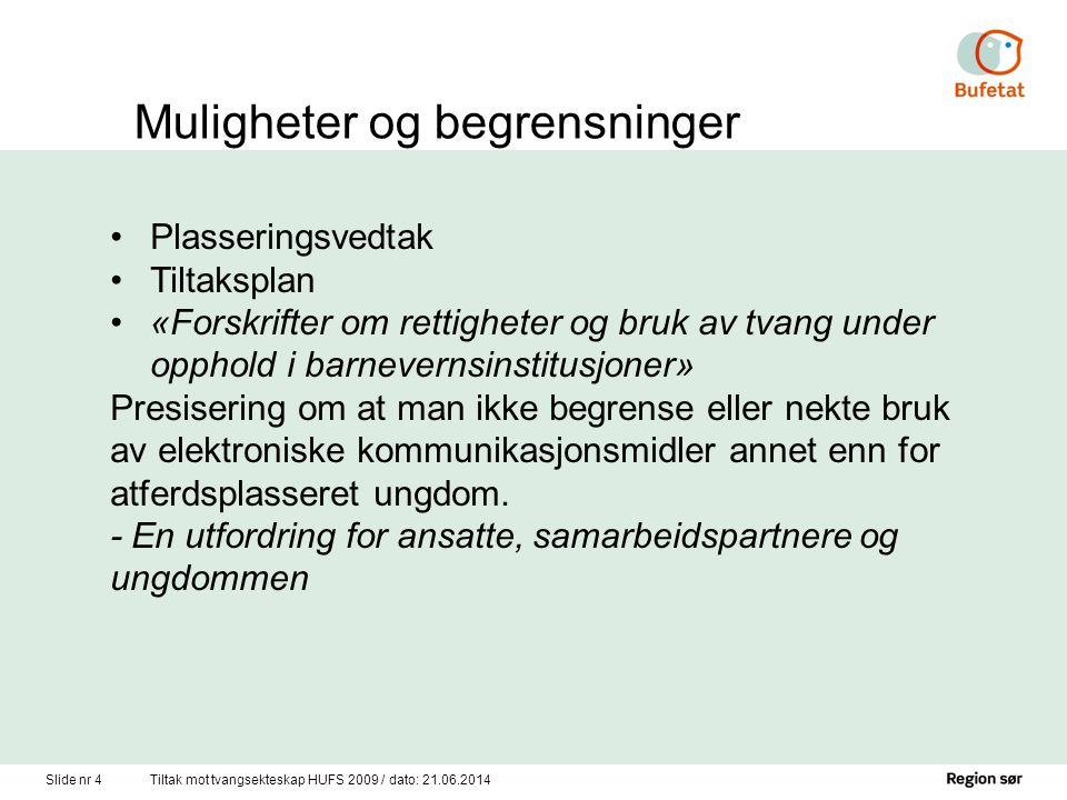 Slide nr 4Tiltak mot tvangsekteskap HUFS 2009 / dato: 21.06.2014 •Plasseringsvedtak •Tiltaksplan •«Forskrifter om rettigheter og bruk av tvang under o