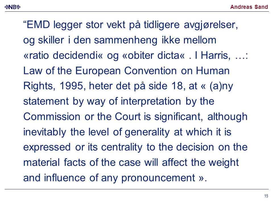 """Andreas Sand """"EMD legger stor vekt på tidligere avgjørelser, og skiller i den sammenheng ikke mellom «ratio decidendi« og «obiter dicta«. I Harris, …:"""