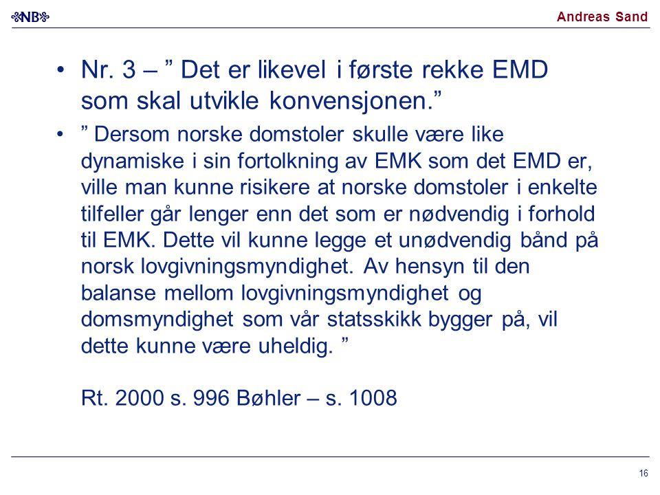 """Andreas Sand •Nr. 3 – """" Det er likevel i første rekke EMD som skal utvikle konvensjonen."""" •"""" Dersom norske domstoler skulle være like dynamiske i sin"""