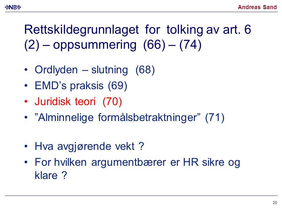 Andreas Sand Rettskildegrunnlaget for tolking av art. 6 (2) – oppsummering (66) – (74) •Ordlyden – slutning (68) •EMD's praksis (69) •Juridisk teori (