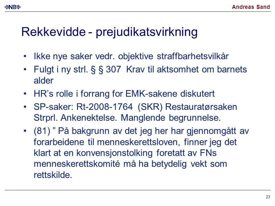 Andreas Sand Rekkevidde - prejudikatsvirkning •Ikke nye saker vedr. objektive straffbarhetsvilkår •Fulgt i ny strl. § § 307 Krav til aktsomhet om barn