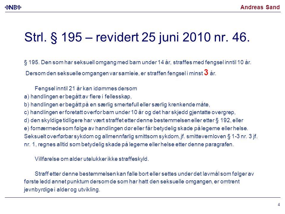 Andreas Sand Strl. § 195 – revidert 25 juni 2010 nr. 46. § 195. Den som har seksuell omgang med barn under 14 år, straffes med fengsel inntil 10 år. D
