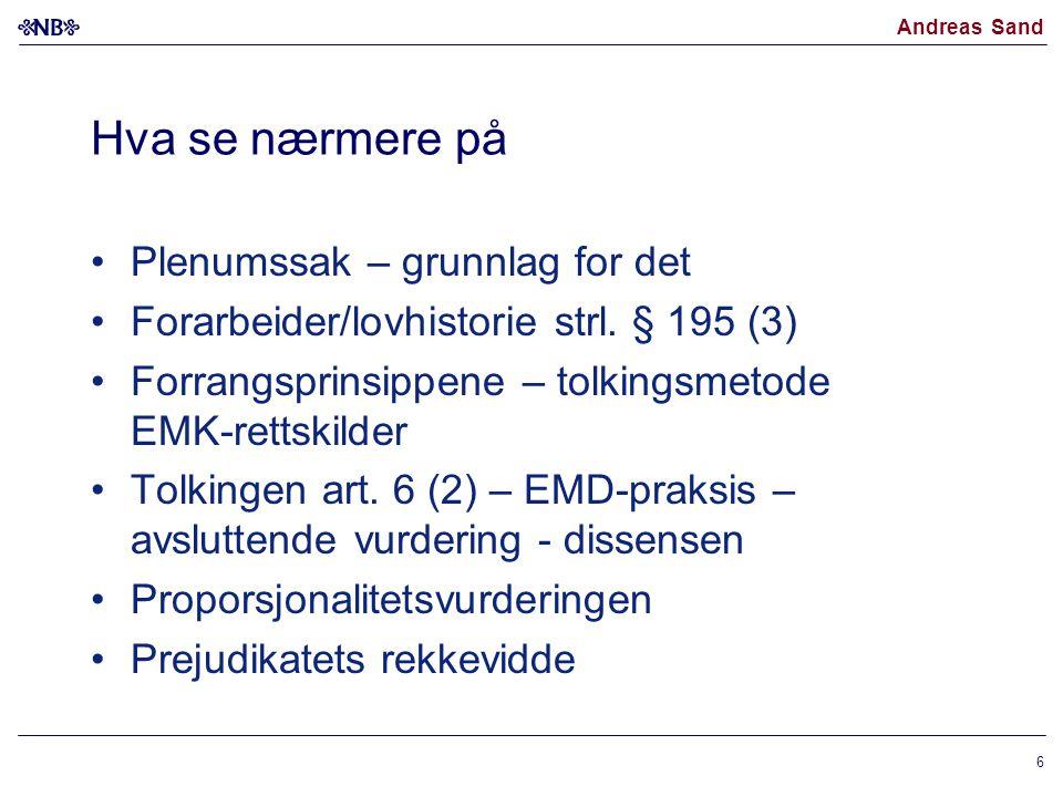 Andreas Sand Hva se nærmere på •Plenumssak – grunnlag for det •Forarbeider/lovhistorie strl. § 195 (3) •Forrangsprinsippene – tolkingsmetode EMK-retts