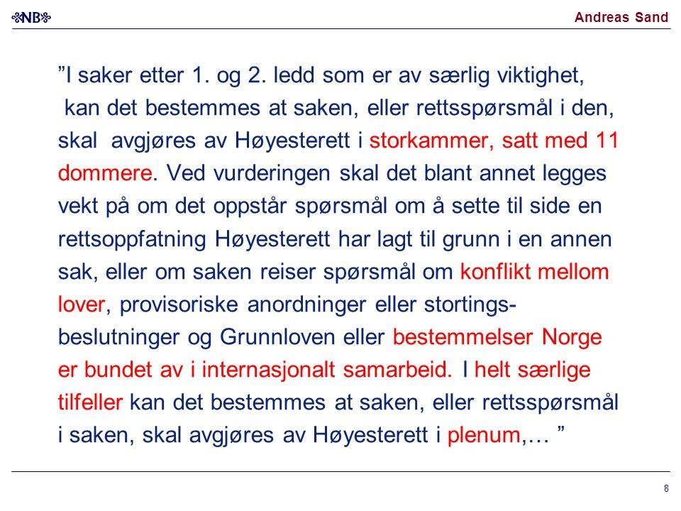"""Andreas Sand """"I saker etter 1. og 2. ledd som er av særlig viktighet, kan det bestemmes at saken, eller rettsspørsmål i den, skal avgjøres av Høyester"""