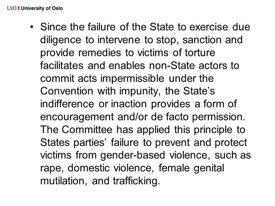•Since the failure of the State to exercise due diligence to intervene to stop, sanction and provide remedies to victims of torture facilitates and en