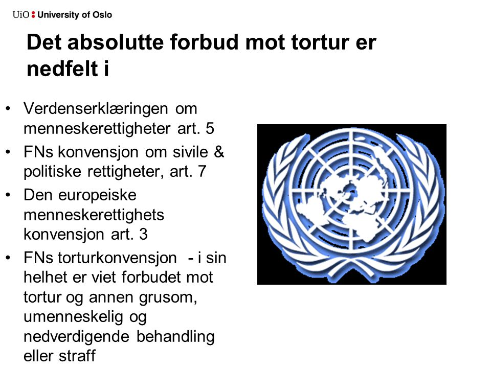 Det absolutte forbud mot tortur er nedfelt i •Verdenserklæringen om menneskerettigheter art.