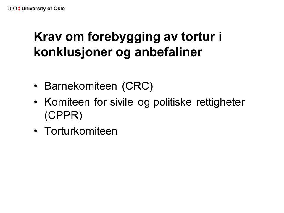 Krav om forebygging av tortur i konklusjoner og anbefaliner •Barnekomiteen (CRC) •Komiteen for sivile og politiske rettigheter (CPPR) •Torturkomiteen