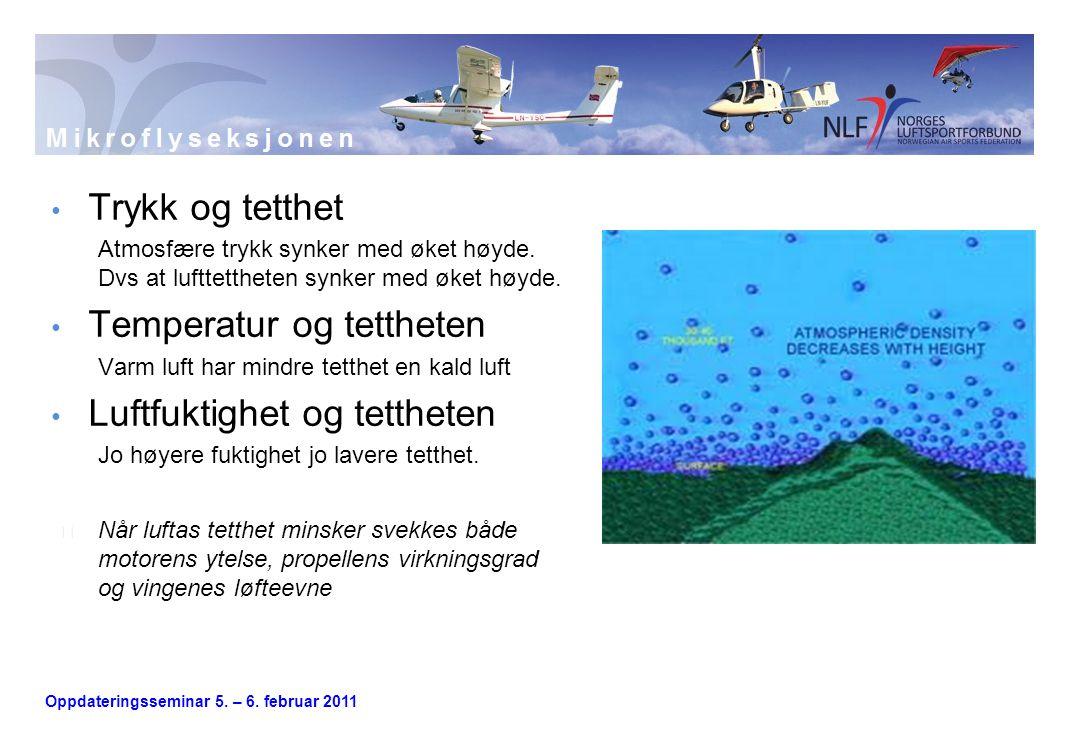 Oppdateringsseminar 5. – 6. februar 2011 • Trykk og tetthet Atmosfære trykk synker med øket høyde. Dvs at lufttettheten synker med øket høyde. • Tempe