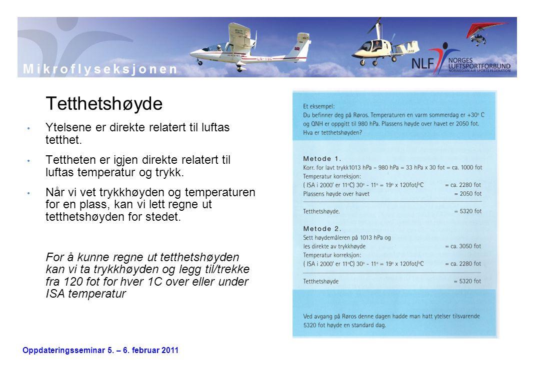 Oppdateringsseminar 5. – 6. februar 2011 Tetthetshøyde • Ytelsene er direkte relatert til luftas tetthet. • Tettheten er igjen direkte relatert til lu