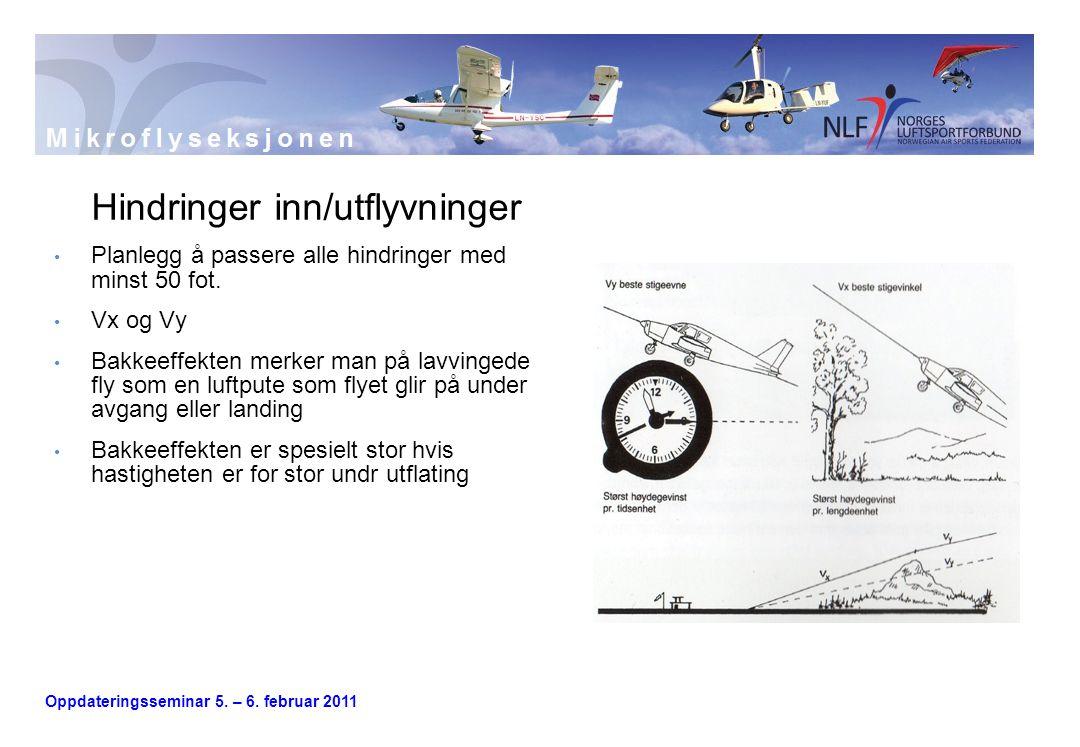 Oppdateringsseminar 5. – 6. februar 2011 Hindringer inn/utflyvninger • Planlegg å passere alle hindringer med minst 50 fot. • Vx og Vy • Bakkeeffekten