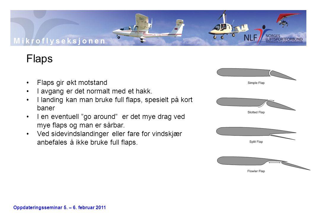Oppdateringsseminar 5. – 6. februar 2011 Flaps •Flaps gir økt motstand •I avgang er det normalt med et hakk. •I landing kan man bruke full flaps, spes