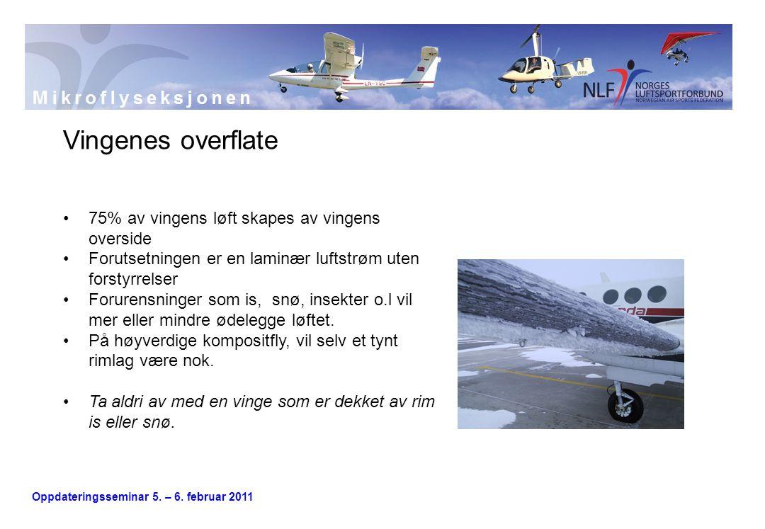 Oppdateringsseminar 5. – 6. februar 2011 Vingenes overflate •75% av vingens løft skapes av vingens overside •Forutsetningen er en laminær luftstrøm ut