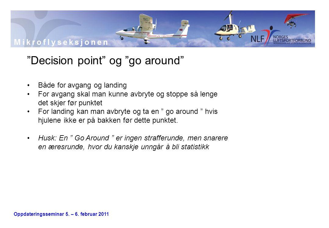 """Oppdateringsseminar 5. – 6. februar 2011 """"Decision point"""" og """"go around"""" •Både for avgang og landing •For avgang skal man kunne avbryte og stoppe så l"""