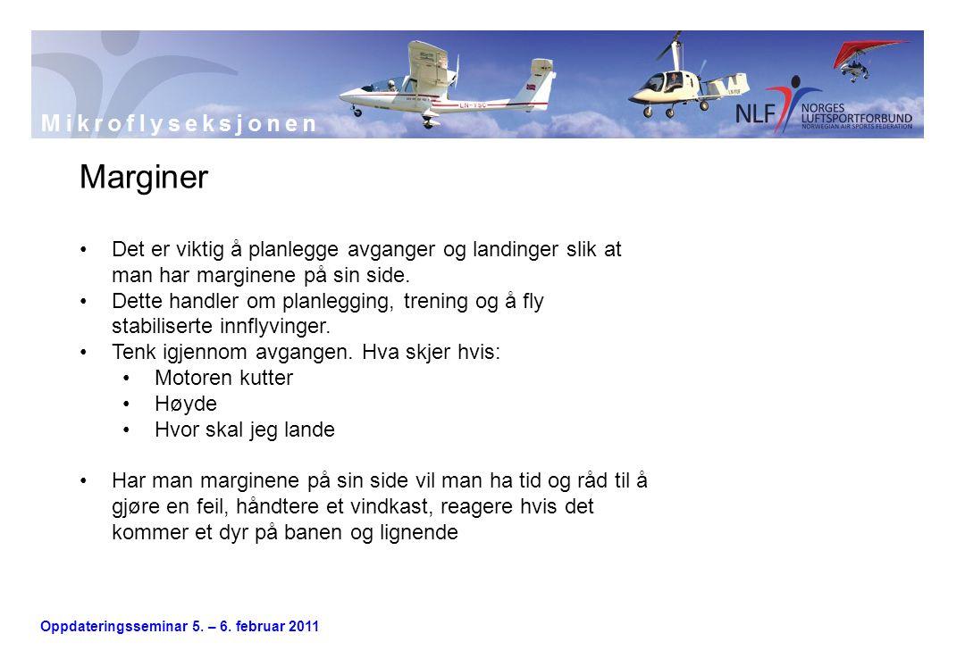 Oppdateringsseminar 5. – 6. februar 2011 Marginer •Det er viktig å planlegge avganger og landinger slik at man har marginene på sin side. •Dette handl