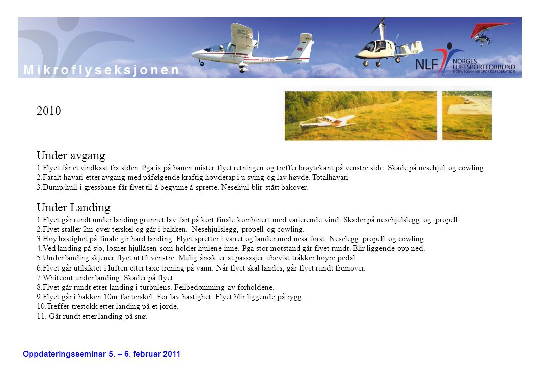 Oppdateringsseminar 5. – 6. februar 2011 Under avgang 1.Flyet får et vindkast fra siden. Pga is på banen mister flyet retningen og treffer brøytekant