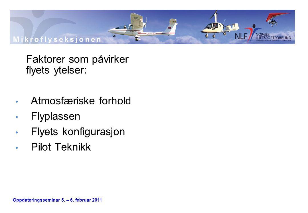 Oppdateringsseminar 5. – 6. februar 2011 Faktorer som påvirker flyets ytelser: • Atmosfæriske forhold • Flyplassen • Flyets konfigurasjon • Pilot Tekn