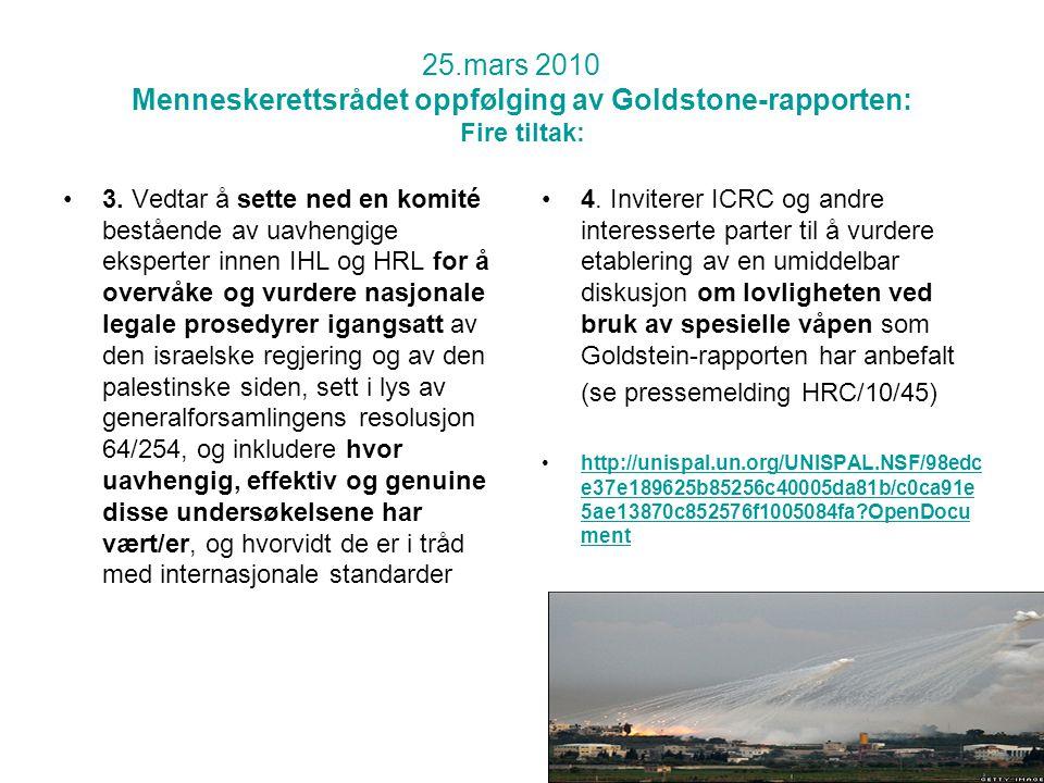 25.mars 2010 Menneskerettsrådet oppfølging av Goldstone-rapporten: Fire tiltak: •3.