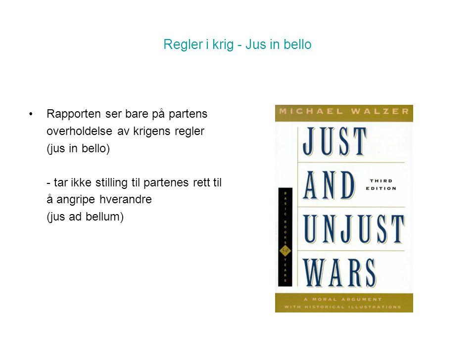 Regler i krig - Jus in bello •Rapporten ser bare på partens overholdelse av krigens regler (jus in bello) - tar ikke stilling til partenes rett til å angripe hverandre (jus ad bellum)