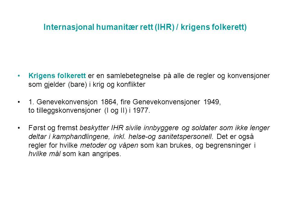 Internasjonal humanitær rett (IHR) / krigens folkerett) •Krigens folkerett er en samlebetegnelse på alle de regler og konvensjoner som gjelder (bare) i krig og konflikter •1.