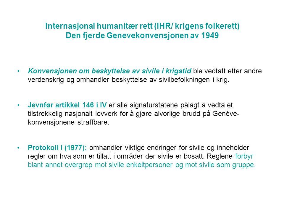 Internasjonal humanitær rett (IHR/ krigens folkerett) Den fjerde Genevekonvensjonen av 1949 •Konvensjonen om beskyttelse av sivile i krigstid ble vedtatt etter andre verdenskrig og omhandler beskyttelse av sivilbefolkningen i krig.