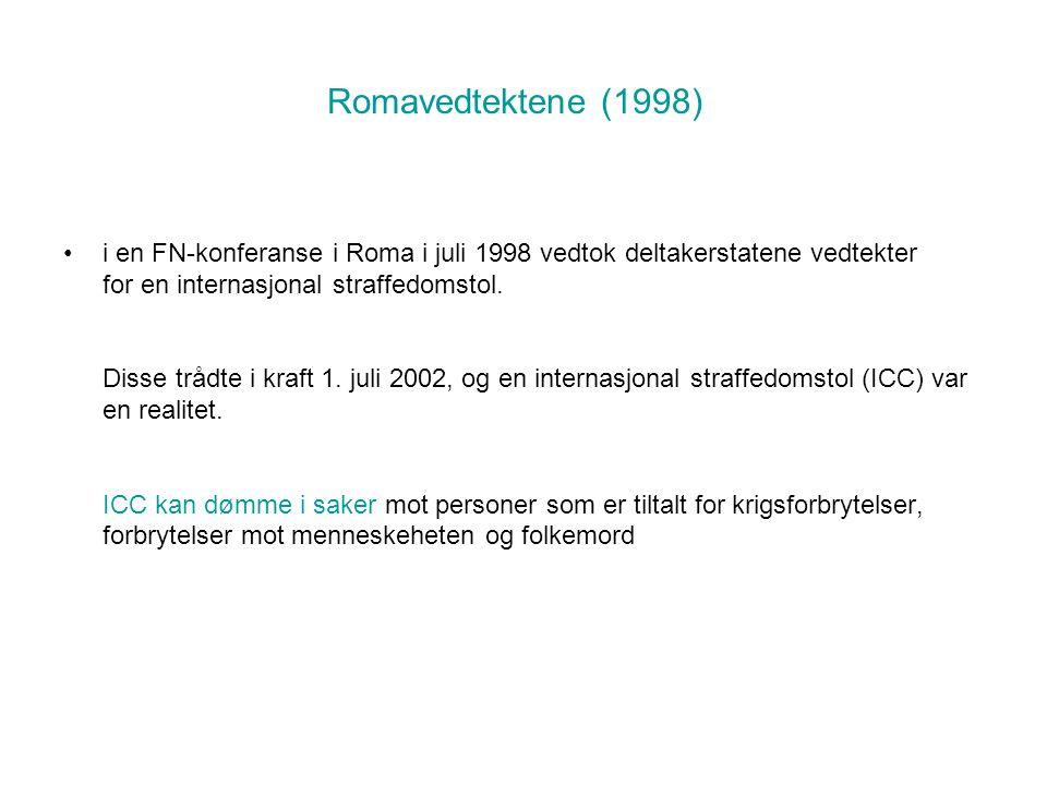 Romavedtektene (1998) •i en FN-konferanse i Roma i juli 1998 vedtok deltakerstatene vedtekter for en internasjonal straffedomstol.